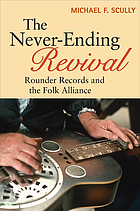 The never-ending revival : Rounder Records and the Folk Alliance