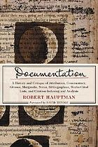 Documentation : a history and critique of attribution, commentary, glosses, marginalia, notes, bibliographies, works-cited lists, and citation indexing and analysis