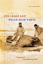 Red serge and polar bear pants the biography of Harry Stallworthy, RCMP