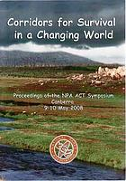 Corridors for survival in a changing world : proceedings of the NPA ACT Symposium Canberra 9-10 May 2008