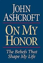 On my honor : the beliefs that shape my life