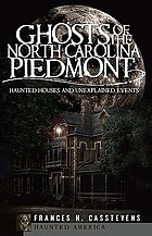 Ghosts of the North Carolina Piedmont : haunted houses and unexplained events