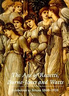 The age of Rossetti, Burne-Jones & Watts : symbolism in Britain, 1860-1910
