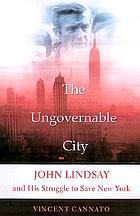 The ungovernable city : John Lindsay and his struggle to save New York