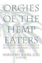 Orgies of the hemp eaters : cuisine, slang, literature & ritual of cannabis culture