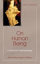 On human being : a spiritual anthropology