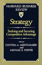 Strategy : seeking and securing competitive advantage