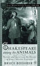Shakespeare among the animals : nature and society in the drama of early modern England