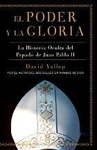 El poder y la gloria : la historia oculta del papado de Juan Pablo II