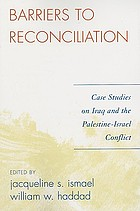 Barriers to reconciliation : case studies on Iraq and the Palestine-Israel conflict