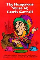 The humorous verse of Lewis Carroll, the Rev. Charles Lutwidge Dodgson
