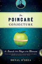 The Poincare conjecture : in search of the shape of the universe