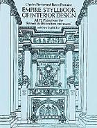 Empire stylebook of interior design : all 72 plates from the Recueil de décorations intérieures, with new English text