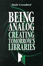 Being analog : creating tomorrow's libraries
