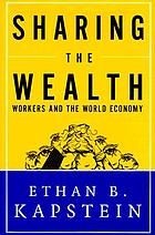 Sharing the wealth : workers and the world economy