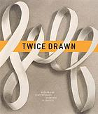 Twice drawn : modern and contemporary drawings in context