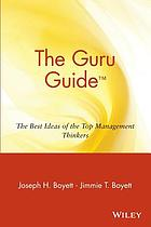 The guru guide : the best ideas of the top management thinkers