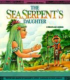 The sea serpent's daughter : a Brazilian legend