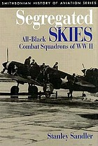 Segregated skies : all-Black combat squadrons of WW II