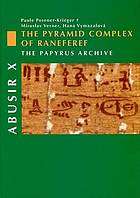 Abusir X : the pyramid complex of Raneferef : the papyrus archive