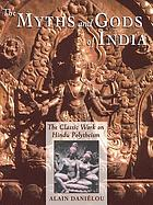 The myths and gods of India : the classic work on Hindu polytheism from the Princeton Bollingen series