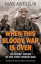 When this bloody war is over : soldiers' songs from the First World War