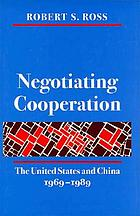 Negotiating cooperation : the United States and China, 1969-1989