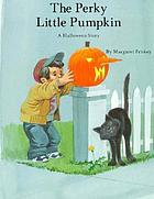 The perky little pumpkin : a Halloween story