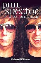 Phil Spector : out of his head