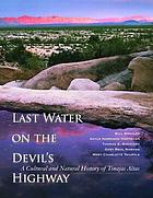 Last water on the Devil's Highway : a cultural and natural history of Tinajas Altas