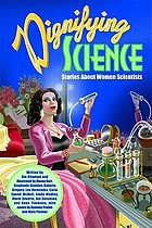 Dignifying science : stories about women scientists