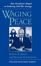 Waging peace : how Eisenhower shaped an enduring cold war strategy