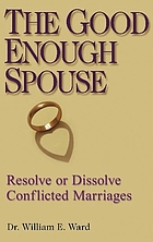 The good enough spouse : resolve or dissolve conflicted marriages