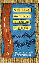 Lifelines : patterns of work, love, and learning in adulthood