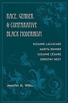 Race, gender, & comparative Black modernism : Suzanne Lacascade, Marita Bonner, Suzanne Cé́saire, Dorothy West