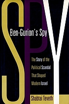 Ben-Gurion's spy : the story of the political scandal that shaped modern Israel