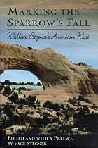 Marking the sparrow's fall : Wallace Stegner's American West
