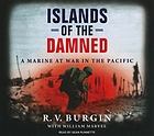 Islands of the damned a Marine at war in the Pacific