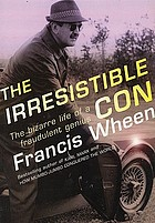The irresistible con : the bizarre life of a fraudulent genius
