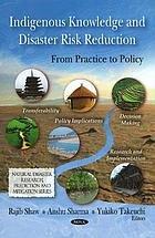 Indigenous knowledge and disaster risk reduction : from practice to policy