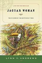 Jaguar woman and the wisdom of the butterfly tree