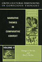 Cross-cultural dimensions in conscious thought : narrative themes in comparative context