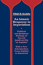 "An Islamic response to imperialism; political and religious writings of Sayyid Jamāl ad-Dīn ""al-Afghānī"""