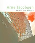 Arne Jacobsen : absolutely modern