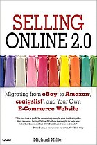 Selling online 2.0 : migrating from eBay to Amazon, Craigslist, and your own e-commerce website