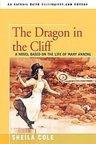 The dragon in the cliff : a novel based on the life of Mary Anning