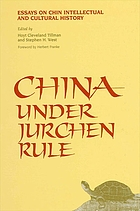China under Jurchen rule : essays on Chin intellectual and cultural history