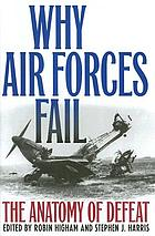 Why air forces fail : the anatomy of defeat