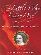 The little way for every day thoughts from Thérèse of Lisieux