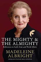 The mighty & the almighty : reflections on power, God, and world affairs